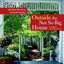 Book cover of Outside the not so big house : creating the landscape of home