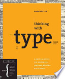 Thinking with Type, 2nd revised and expanded edition A Critical Guide for Designers, Writers, Editors, & Students