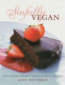 Book cover of Sinfully vegan : over 140 decadent desserts to satisfy every vegan's sweet tooth