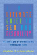 Book cover of The ultimate guide to sex and disability : for all of us who live with disabilities, chronic pain, and illness
