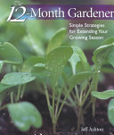 Book cover of The 12-month gardener : simple strategies for extending your growing season