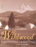 Book cover of Wildwood : cooking from the source in the Pacific Northwest