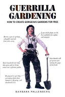 Book cover of Guerrilla gardening : how to create gorgeous gardens for free