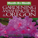 Book cover of Month-by-month gardening in Washington & Oregon : what to do each month to have a beautiful garden all year