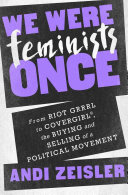 Book cover of We were feminists once : from Riot Grrrl to CoverGirl®, the buying and selling of a political movement