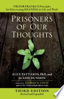 Prisoners of Our Thoughts Viktor Frankl's Principles for Discovering Meaning in Life and Work