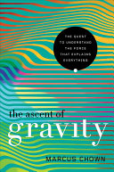 The ascent of gravity - the quest to understand the force that explains everything by Marcus Chown.