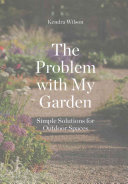 Book cover of The problem with my garden : simple solutions for outdoor spaces