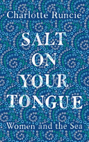 Book cover of Salt on your tongue : women and the sea