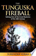 The Tunguska Fireball Solving One of the Great Mysteries of the 20th Century