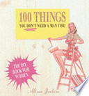 100 Things You Don't Need a Man For! Home Repair and Improvement