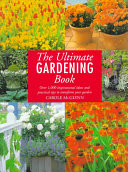 Book cover of The ultimate gardening book : over 1,000 inspirational ideas and practical tips to transform your garden