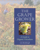 Book cover of The grape grower : a guide to organic viticulture