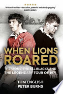 When lions roared: the lions , the all blacks and the legendary tour of 1971