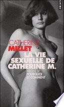 La vie sexuelle de Catherine M Récit ; précédé de : pourquoi et comment