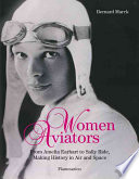 Women Aviators From Amelia Earhart to Sally Ride, Making History in Air and Space