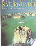 Die grossen Naturwunder. Ein Atlas der Naturphänomene unserer Erde.