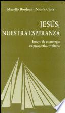 Jesús, nuestra esperanza ensayo de escatología en prospectiva trinitaria