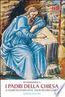 I Padri della Chiesa. Le figure più significative. Anche nei loro scritti