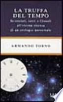 La truffa del tempo scienziati, santi e filosofi all'eterna ricerca di un orologio universale