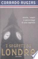 I segreti di Londra. Storie luoghi e personaggi di una capitale.