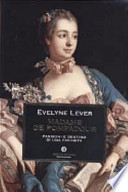 Madame De Pompadour. Passioni e destino di una favorita. - Storia moderna