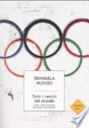 Tutti i cerchi del mondo - I volti, i Paesi, le storie che fanno un'Olimpiade