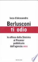 Berlusconi, ti odio. Le offese della Sinistra al premier pubblicate dall'agenzia ANSA