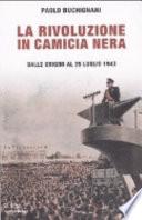 La rivoluzione in camicia nera dalle origini al 25 luglio 1943