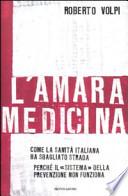 L' amara medicina coma la sanità italiana ha sbagliato strada ; [perchè il sistema della prevenzione non funziona]