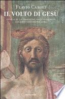 Il volto di Gesù storia di un'immagine dall'antichità all'arte contemporanea