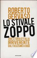 Lo stivale zoppo - una storia irriverente dell'Italia dal fascismo ad oggi