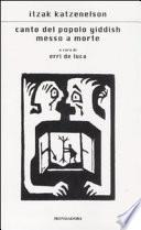 CANTO DEL POPOLO YIDDISH MESSO A MORTE. Traduzione,  [Introduzione ''Un albero messo a morte'' ] e cura di Erri De Luca. [ Prima edizione italiana. Milano, Arnoldo Mondadori. Gennaio 2009 ].