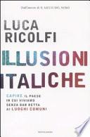 Illusioni italiche capire il paese in cui viviamo senza dar retta ai luoghi comuni