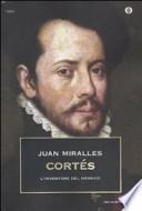 Cortes. L'inventore del Messico