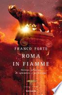 Roma in fiamme Nerone, principe di splendore e perdizione