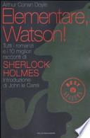 Elementare, Watson! - Tutti i romanzi e i 10 migliori racconti di Sherlock Holmes