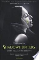 Shadowhunters - CITTA' DI OSSA+CITTA' DI CENERE+CITTA' DI VETRO+CITTA' DEGLI ANGELI CADUTI+CITTA' DELLE ANIME PERDUTE