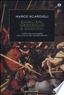 Cavalieri, mercenari e cannoni. L'arte della guerra nell'italia del Rinascimento