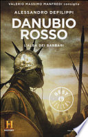 Danubio rosso. L'alba dei barbari. Il romanzo di Roma