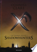 SHADOWHUNTERS. THE INFERNAL DEVICES; THE MORTAL INSTRUMENTS (I TRILOGIA); THE MORTAL INSTRUMENTS (II TRILOGIA)