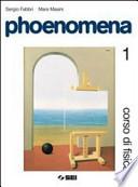 Phoenomena. Corso di fisica vol. 1