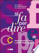 SI FA PER DIRE (VOLUME C): COMUNICAZIONE, TESTI E ABILITA' LINGUISTICHE.