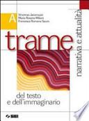 Trame. Volume A: Narrativa e attualità del testo e dell'immaginario-200 pagine per leggere. Per le Scuole superiori