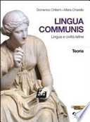 Lingua communis. Lingua e civiltà latine. Teoria. Per le Scuole