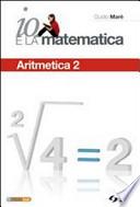 Io e la matematica. Aritmetica 2 Per la Scuola media