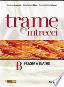 Trame e intrecci. Vol. B: Poesia e teatro.