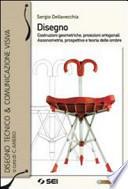 Disegno - Costruzioni geometriche, proiezioni ortogonali, assionometria, prospettiva e teoria delle ombre + Esercitazioni di Disegno