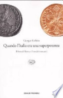 Quando l'Italia era una superpotenza il ferro di Roma e l'oro dei mercanti