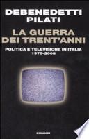 La guerra dei trent'anni. Politica e televisione in Italia 1975-2008